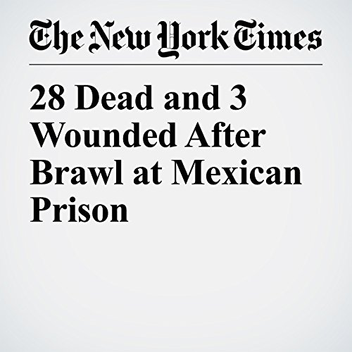 28 Dead and 3 Wounded After Brawl at Mexican Prison copertina