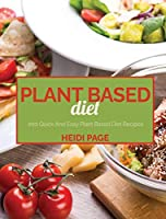 Plant Based Diet: 200 Quick And Easy Plant Based Diet Recipes