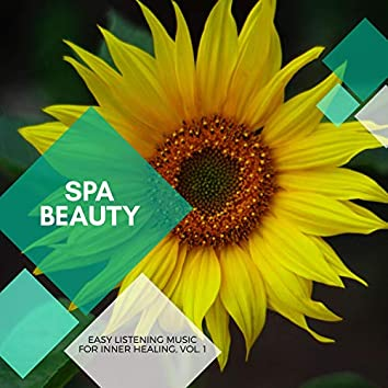 Spa Beauty - Easy Listening Music For Inner Healing, Vol. 1