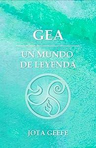 GEA: UN MUNDO DE LEYENDA: La saga de aventuras y fantasía comienza... par Jota Geefe