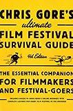 Chris Gore's Ultimate Film Festival Survival Guide, 4th edition: The...
