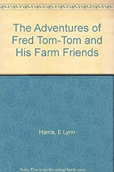 The Adventures of Fred Tom-Tom and His Farm Friends 0533126495 Book Cover
