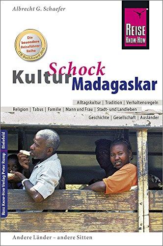 Reise Know-How KulturSchock Madagaskar: Alltagskultur, Traditionen, Verhaltensregeln, ...