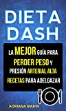 Dieta Dash: La Mejor Guía Para Perder Peso Y Presión Arterial Alta: Recetas Para Adelgazar