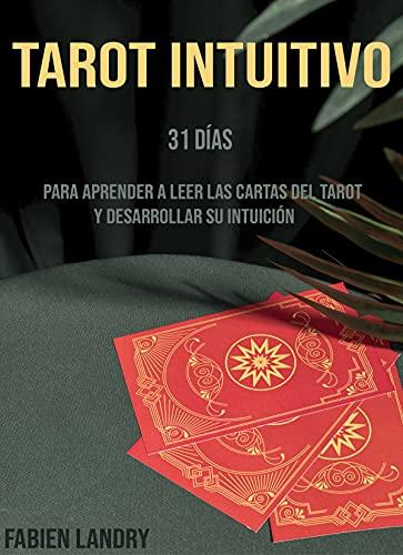 Tarot intuitivo: 31 días para aprender a leer las cartas del tarot y desarrollar su intuición (Spanish Edition)
