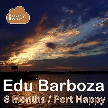 8 Months / Port Happy