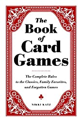 Image: The Book of Card Games: The Complete Rules to the Classics, Family Favorites, and Forgotten Games | Kindle Edition | by Nikki Katz (Author). Publisher: Adams Media (December 18, 2012)