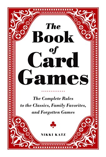 The Book of Card Games: The Complete Rules to the Classics Family Favorites and Forgotten Games