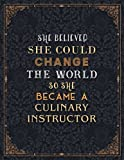 Culinary Instructor Lined Notebook - She Believed She Could Change The World So...