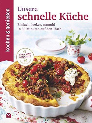 Kochen & Genießen Unsere schnelle Küche: Einfach, lecker, mmmh! - In 30 Minuten auf den Tisch