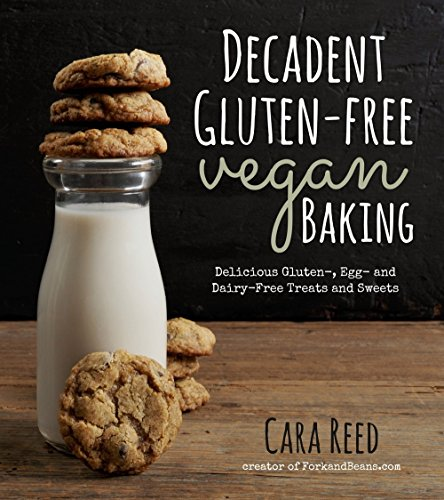Decadent Gluten-Free Vegan Baking: Delicious, Gluten-, Egg- and...