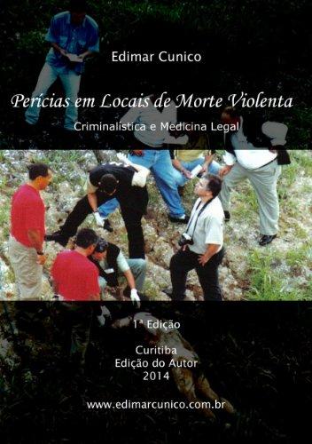 Perícias em Locais de Morte Violenta: Criminalística e Medicina Legal