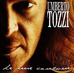 Le Mie Canzoni: The Best Of Umberto Tozzi