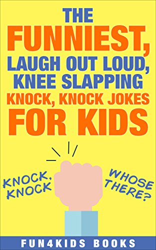 Knock Knock Jokes: The Funniest, Laugh Out Loud, Knee Slapping Knock, Knock Jokes For Kids (English Edition)