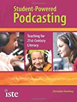 Student-Powered Podcasting: Teaching for 21st-cenutry Literacy