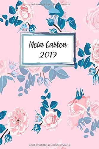 Mein Garten 2019: Notizbuch, Jahresplaner und Journal, Gartenplaner und Eintragbuch für Gartenfreunde, Hobbygärtner und Laubenpieper | Rosa Rosen