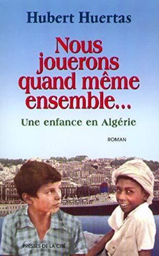 Nous jouerons quand même ensemble... Une enfance en Algérie (Terres de Franc)