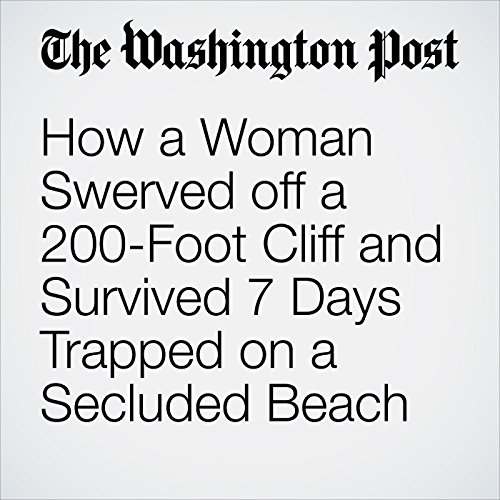 How a Woman Swerved off a 200-Foot Cliff and Survived 7 Days Trapped on a Secluded Beach copertina