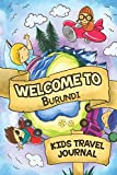 Welcome To Burundi Kids Travel Journal: 6x9 Children Travel Notebook and Diary I Fill out and Draw I With prompts I Perfect Goft for your child for your holidays in Burundi