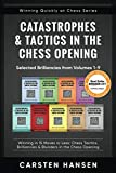 Catastrophes & Tactics in the Chess Opening - Selected Brilliancies from Volumes 1-9: Winning in 15 Moves or Less: Chess Tactics, Brilliancies & ... (Winning Quickly at Chess Series, Band 10) - Carsten Hansen
