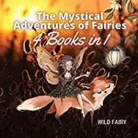 The Mystical Adventures of Fairies: 4 Books in 1