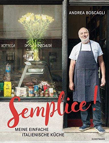 Semplice!: Meine einfache italienische Küche