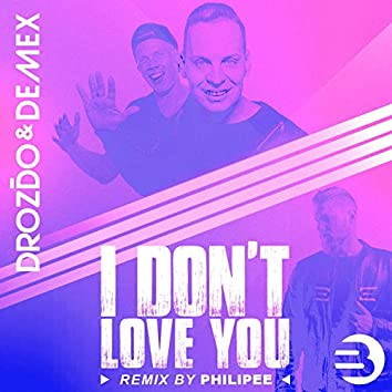 I Don't Love You ( Remix by Philipee )