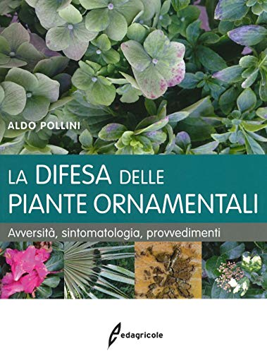 La difesa delle piante ornamentali. Avversità, sintomatologia, provvedimenti
