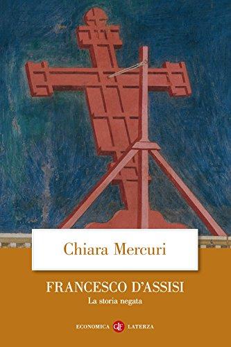 Francesco d'Assisi: La storia negata di [Chiara Mercuri]