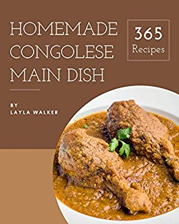 365 Homemade Congolese Main Dish Recipes: A Congolese Main Dish Cookbook for Your Gathering by [Layla Walker]