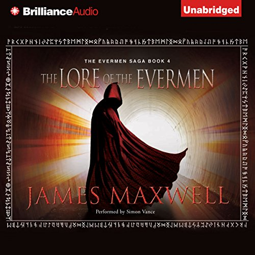 The Lore of the Evermen     The Evermen Saga, Book 4              By:                                                                                                                                 James Maxwell                               Narrated by:                                                                                                                                 Simon Vance                      Length: 13 hrs and 8 mins     315 ratings     Overall 4.7