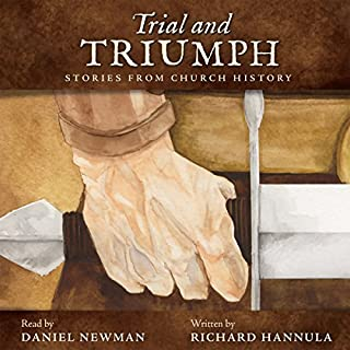 Trial and Triumph     Stories from Church History              By:                                                                                                                                 Richard M. Hannula                               Narrated by:                                                                                                                                 Daniel Newman                      Length: 7 hrs and 11 mins     Not rated yet     Overall 0.0