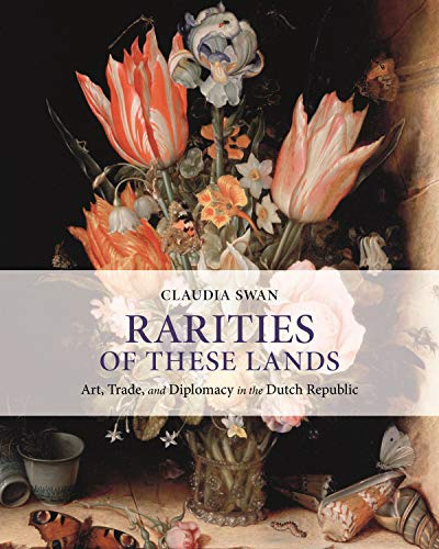 Rarities of These Lands: Art, Trade, and Diplomacy in the Dutch Republic (English Edition)