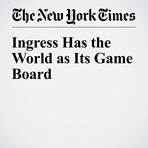 Ingress Has the World as Its Game Board cover art