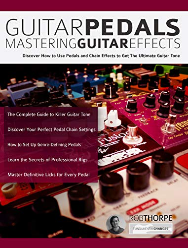 Guitar Pedals – Mastering Guitar Effects: Discover How To Use Pedals and Chain Effects To Get The Ultimate Guitar Tone (English Edition)