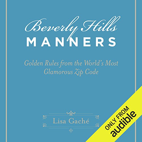 Beverly Hills Manners     Golden Rules from the World's Most Glamorous Zip Code              By:                                                                                                                                 Lisa Gache                               Narrated by:                                                                                                                                 Jorjeana Marie                      Length: 7 hrs and 8 mins     19 ratings     Overall 4.0