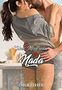 Uma mentirinha de nada (Portuguese Edition) by [Carlie Ferrer, Ellen Souza, Cleidi Alcântara]