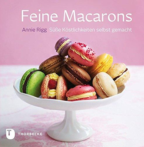 Feine Macarons - Süße Köstlichkeiten selbst gemacht