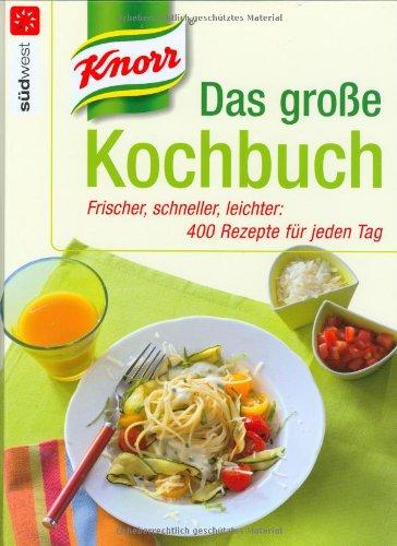 Knorr - Das große Kochbuch: Frischer, schneller, leichter: 400 Rezepte für jeden Tag
