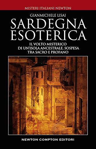 Sardegna esoterica. Il volto misterico di un'isola ancestrale, sospesa tra sacro e profano