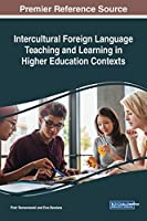 Intercultural Foreign Language Teaching and Learning in Higher Education Contexts (Advances in Educational Technologies and Instructional Design)