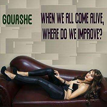 When We All Come Alive, Where Do We Improve?