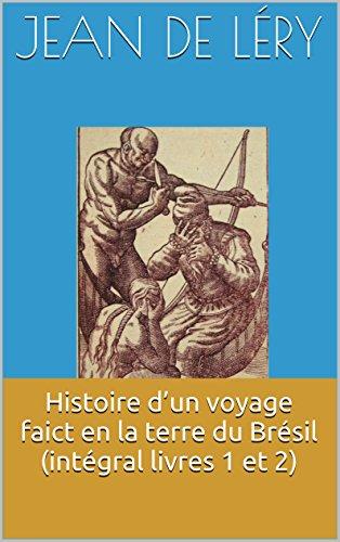 Histoire d'un voyage faict en la terre du Brésil (intégral livres 1 et 2) (French Edition)