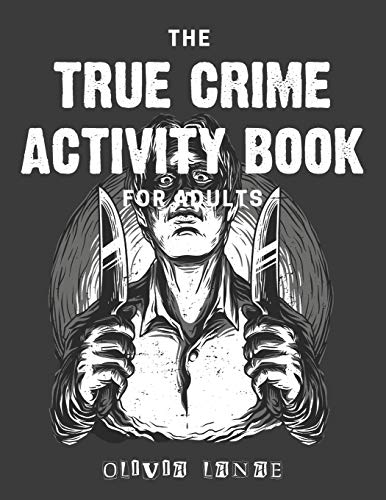 The True Crime Activity Book For Adults: Trivia, Puzzles, Coloring Book, Games, & More - Murderino Gifts