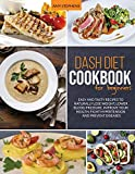 Dash Diet Cookbook For Beginners: Easy and Tasty Recipes to Naturally Lose Weight, Lower Blood Pressure, Improve Your Health, Fight Hypertension and Prevent Diseases
