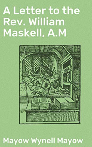 A Letter to the Rev. William Maskell, A.M (English Edition) PDF Books