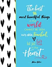 Helen Keller - The Best and Most Beautiful Things in the World Cannot Be Seen Nor Even Touched, But Just Felt in the Heart: Inspirational Quote on Hearts Notebook (8.5 x 11)