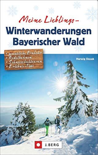 Meine Lieblings-Winterwanderungen Bayerischer Wald. Mit Detailkarten und allen Informationen zu 35 Touren, Hüttenverzeichnis und Erlebnistipps.