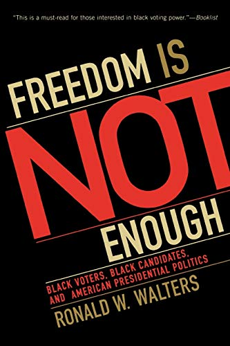 Freedom Is Not Enough: Black Voters, Black Candidates, and American Presidential Politics (American Political Challenges