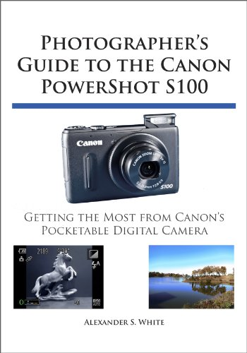 Photographer's Guide to the Canon PowerShot S100 (English Edition)